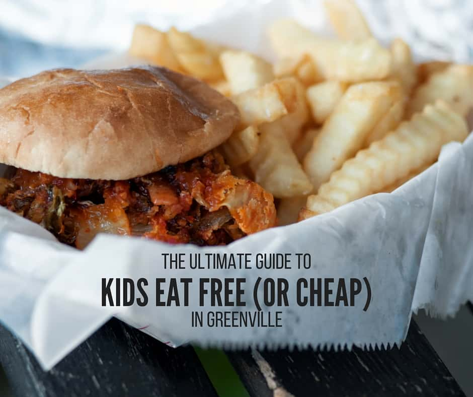 30 Restaurants Where Kids Eat Free Or Cheap In Greenville