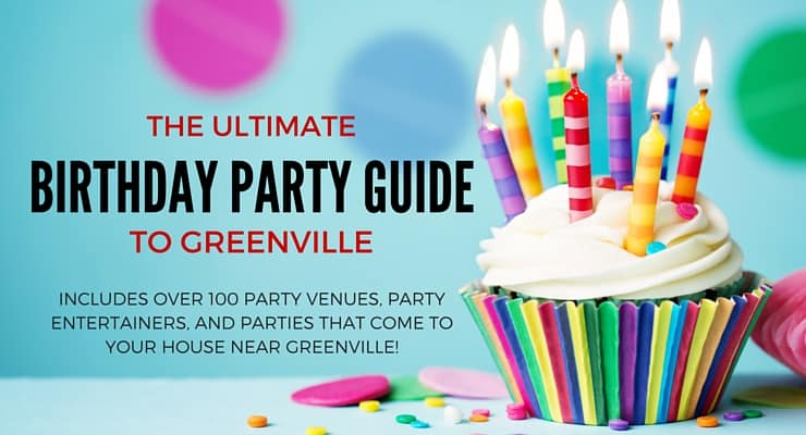 Greenvilles BIGGEST Birthday Party Guide